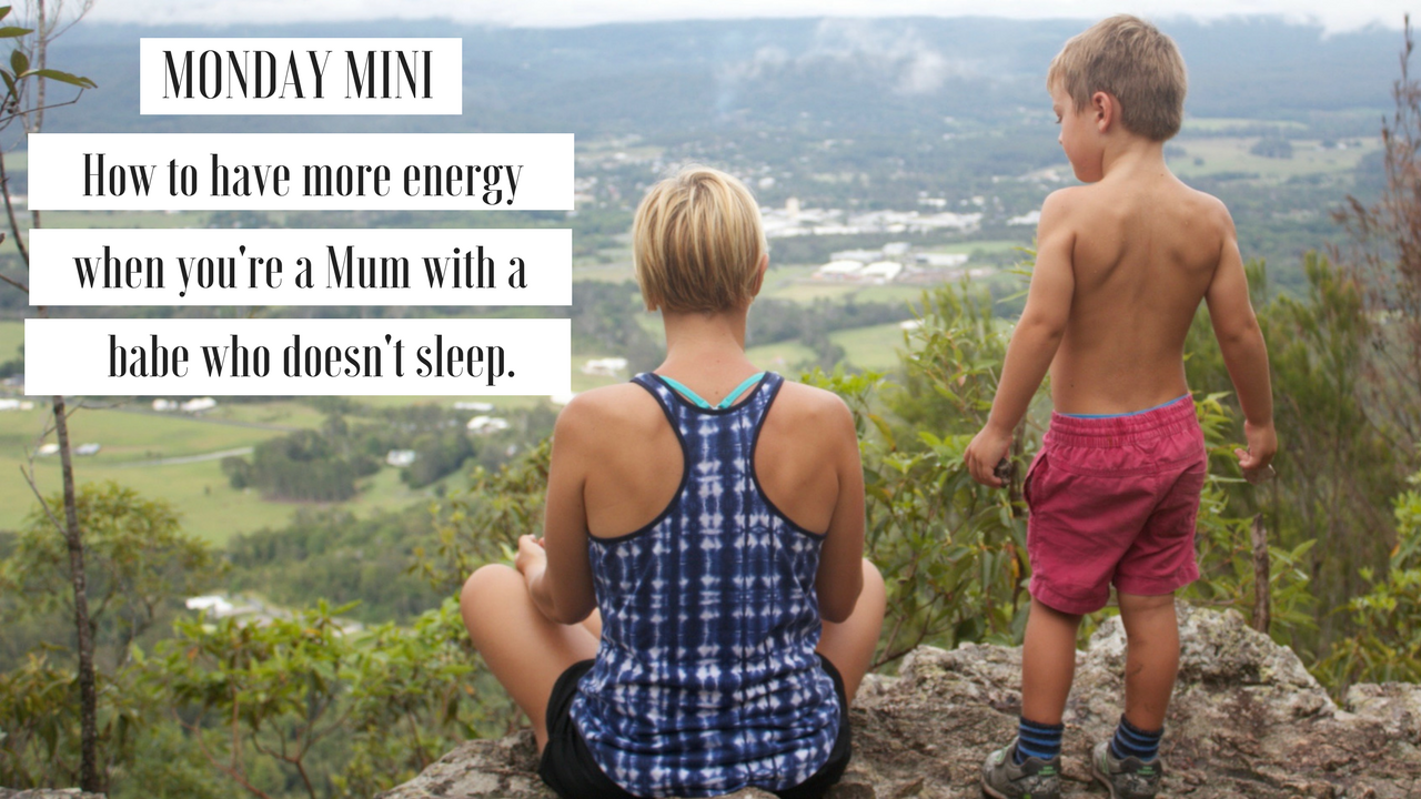 How to have more energy when you're a Mum with a babe who doesn't sleep
